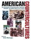 American Countercultures: An Encyclopedia of Nonconformists, Alternative Lifestyles, and Radical Ideas in U.S. History by Gina Misiroglu (Hardback, 2009)