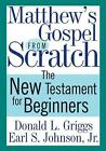 Matthew's Gospel from Scratch: The New Testament for Beginners by Earl S. Johnson, Donald L. Griggs (Paperback, 2011)