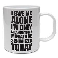 SPEAKING TO MY MINIATURE SCHNAUZER TODAY - Pet / Dog / Canine / Fun Ceramic Mug