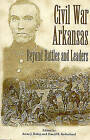 Civil War Arkansas: Beyond Battles and Leaders by University of Arkansas Press (Paperback, 2000)