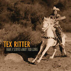 Have I Stayed Away Too Long [Box Set] [Box] by Tex Ritter (CD, Feb-2003, 4 Discs, Bear Family Records (Germany))