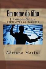 Em Nome Do Filho : O Compositor Que Sobreviveu Ao Nazismo by Adriano Marini...