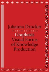 Graphesis: Visual Forms of Knowledge Production (metaLABprojects) by Drucker, J