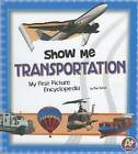 Show Me Transportation: My First Picture Encyclopedia by Mari Schuh (Hardback, 2012)
