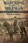 Marching with Sherman: Through Georgia and the Carolinas with the 154th New York by Mark H Dunkelman (Hardback, 2012)