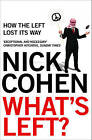 What's Left?: How the Left Lost Its Way by Nick Cohen (Paperback, 2007)