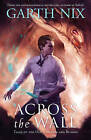 Across the Wall: Tales of the Old Kingdom and Beyond by Garth Nix (Paperback, 2016)
