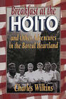 Breakfast at the Hoito: And Other Adventures in the Boreal Heartland by Charles Wilkins (Paperback, 1997)