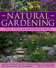 Natural Gardening the Traditional Way: Timeless Techniques for the Ecological Gardener by Nigel Colborn (Paperback, 2009)