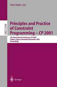 Principles and Practice of Constraint Programming - Cp 2001: 7th International C
