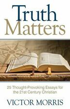 Truth Matters : 25 Thought-Provoking Essays for the 21st Century Christian by...
