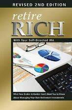 Retire Rich with Your Self-Directed IRA : What Your Broker and Banker Don't...