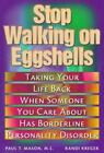 Stop Walking on Eggshells : Taking Your Life Back When Someone You Care about Has Borderline Personality Disorder by Paul T. Mason and Randi Kreger (1998, Paperback)