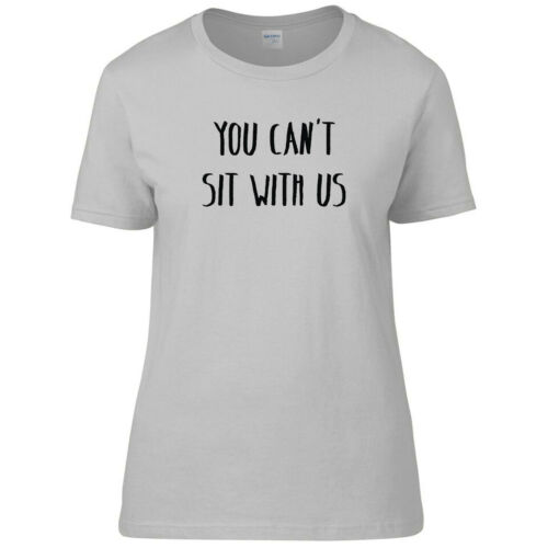 You Can/'t Sit With Us Funny Fashion Tumblr Premium Quality Womens T-Shirt