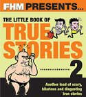 FHM  Presents the Little Book of True Stories 2 by Carlton Books Ltd (Paperback, 2005)