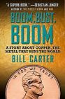 Boom, Bust, Boom: A Story about Copper, the Metal That Runs the World by Bill Carter (Paperback / softback, 2014)