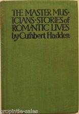 THE MASTER MUSICIANS : STORIES OF ROMANTIC LIVES by Cuthbert Hadden HC 1909