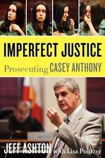 Imperfect Justice : Prosecuting Casey Anthony by Jeff Ashton (2011, Hardcover)