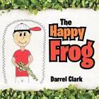 The Happy Frog by Darrel Clark (Paperback / softback, 2012)