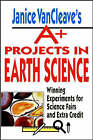 Janice VanCleave's A+ Projects in Earth Science: Winning Experiments for Science Fairs and Extra Credit by Janice VanCleave (Paperback, 1999)