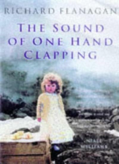 The Sound of One Hand Clapping By Richard Flanagan. 9780330352925