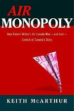 Air Monopoly: How Robert Milton's Air Canada Won - and Lost - Control -ExLibrary