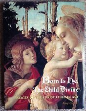 Born Is He the Child Divine Images of Christ Child in Art Book Amy Gelber