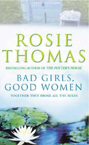 Bad Girls, Good Women By Rosie Thomas. 9780099406471