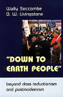 Down to Earth People: Beyond Class Reductionism and Postmodernism by Wally Seccombe, David W. Livingstone (Paperback, 2004)
