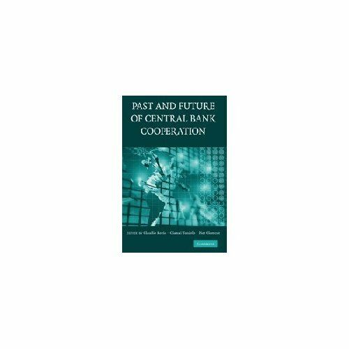Past Future Central Bank Cooperation. Hardcover 9780521877794 Cond=VG:NSD