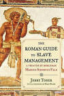 The Roman Guide to Slave Management: A Treatise by Nobleman Marcus Sidonius Falx by Dr Jerry Toner (Hardback)
