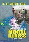 4 Step Process to Mental Illness: A Home Guide by H V Smith Phd (Hardback, 2013)