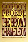 The Brown Chameleon: A Novel Inspired by Actual Events by Gordon Froede (Paperback / softback, 2002)