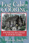 Log Cabin Cooking: Pioneer Recipes & Food Lore by Barbara Swell (Paperback, 1996)