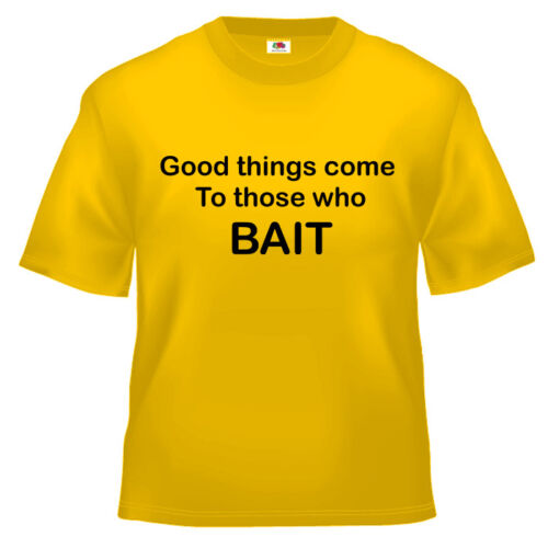 Funny Fishing Good things come to T Shirt 100/% cotton all sizes and colours