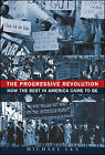 The Progressive Revolution: How the Best in America Came to be by Michael Lux (Hardback, 2009)