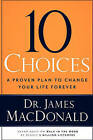 10 Choices: A Proven Plan to Change Your Life Forever by James MacDonald (Paperback, 2008)
