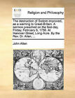 The Destruction of Sodom Improved, as a Warning to Great-Britain. a Sermon Preached on the Fast-Day, Friday, February 6, 1756. at Hanover-Street, Long-Acre. by the REV. Dr. Allen, ... by Professor John Allen (Paperback / softback, 2010)