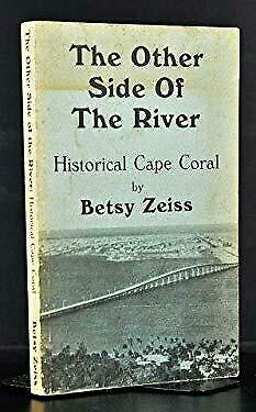 The other side of the river: Historical Cape Coral by Zeiss, Betsy