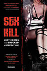 Sex Kill: Lust Crimes That Shocked a Generation! by Booksurge Publishing (Paperback / softback, 2008)