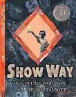 Show Way by Jacqueline Woodson (Hardback, 2012)