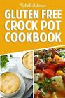 Gluten Free Crock Pot Cookbook: Easy & Delicious Slow Cooker Meals for Every Occasion by Michelle Bakeman (Paperback / softback, 2015)