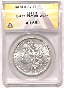 Circulated 1878 7/8 TF VAM-33 Morgan Silver Dollar Graded by ANACS as an AU-55 *