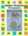 Dollar Origami Treasures: Over 50 Exciting Projects by John Montroll (Paperback / softback, 2012)