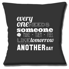 """MESSAGE EVERYONE NEEDS SOMEONE TO MAKE THEM FEEL LIKE 16"""" Pillow Cushion Cover"""