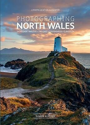 Photographing North Wales: A Photo-Location Guidebook by Kitchin, Simon (Paperba