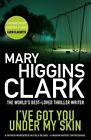 I've Got You Under My Skin by Mary Higgins Clark (Paperback, 2014)