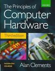 The Principles of Computer Hardware by Alan Clements (2000, Hardcover, Revised)