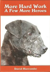 HARCOMBE-DAVID-TERRIERS-BOOK-MORE-HARD-WORK-A-FEW-MORE-HEROES-DOGS-hardback-NEW