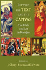 Between the Text and the Canvas: The Bible and Art in Dialogue by Sheffield Phoenix Press (Paperback, 2009)